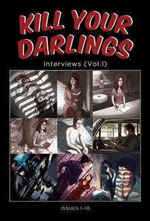 Kill Your Darlings Interviews (Vol 1)