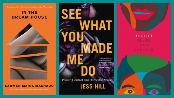 covers of In The Dream House by Carmen Maria Machado, See What You Made Me Do by Jess Hill, and Throat by Ellen van Neerven